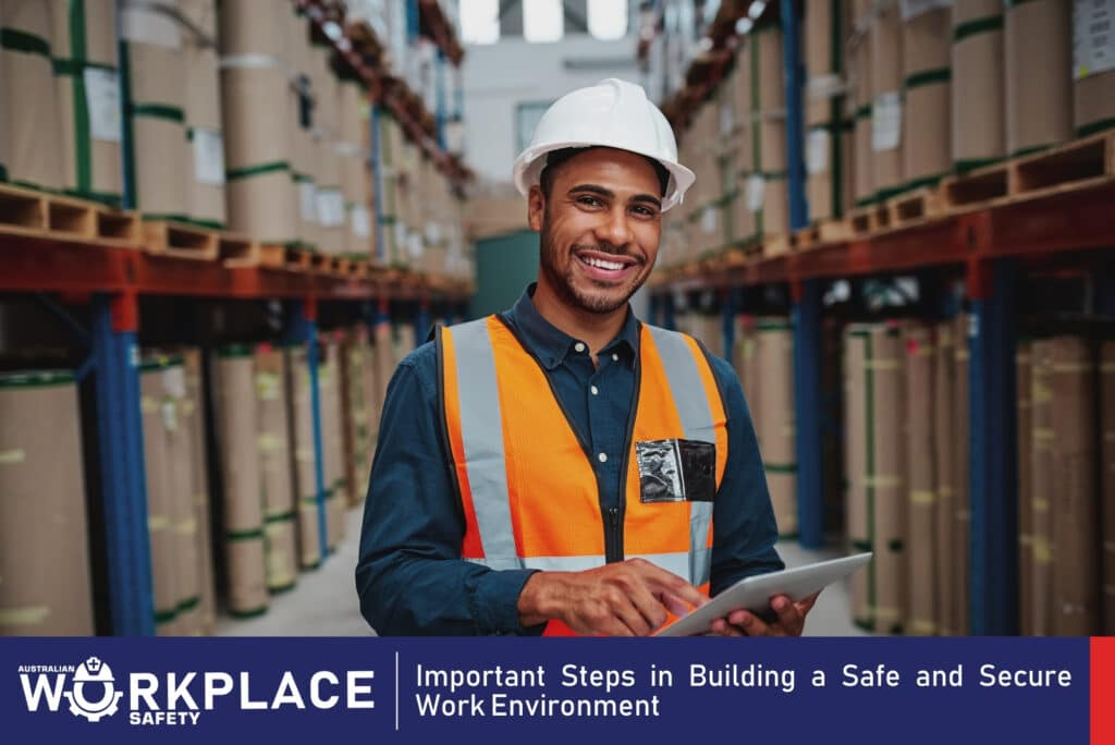 Important Steps in Building a Safe and Secure Work Environment