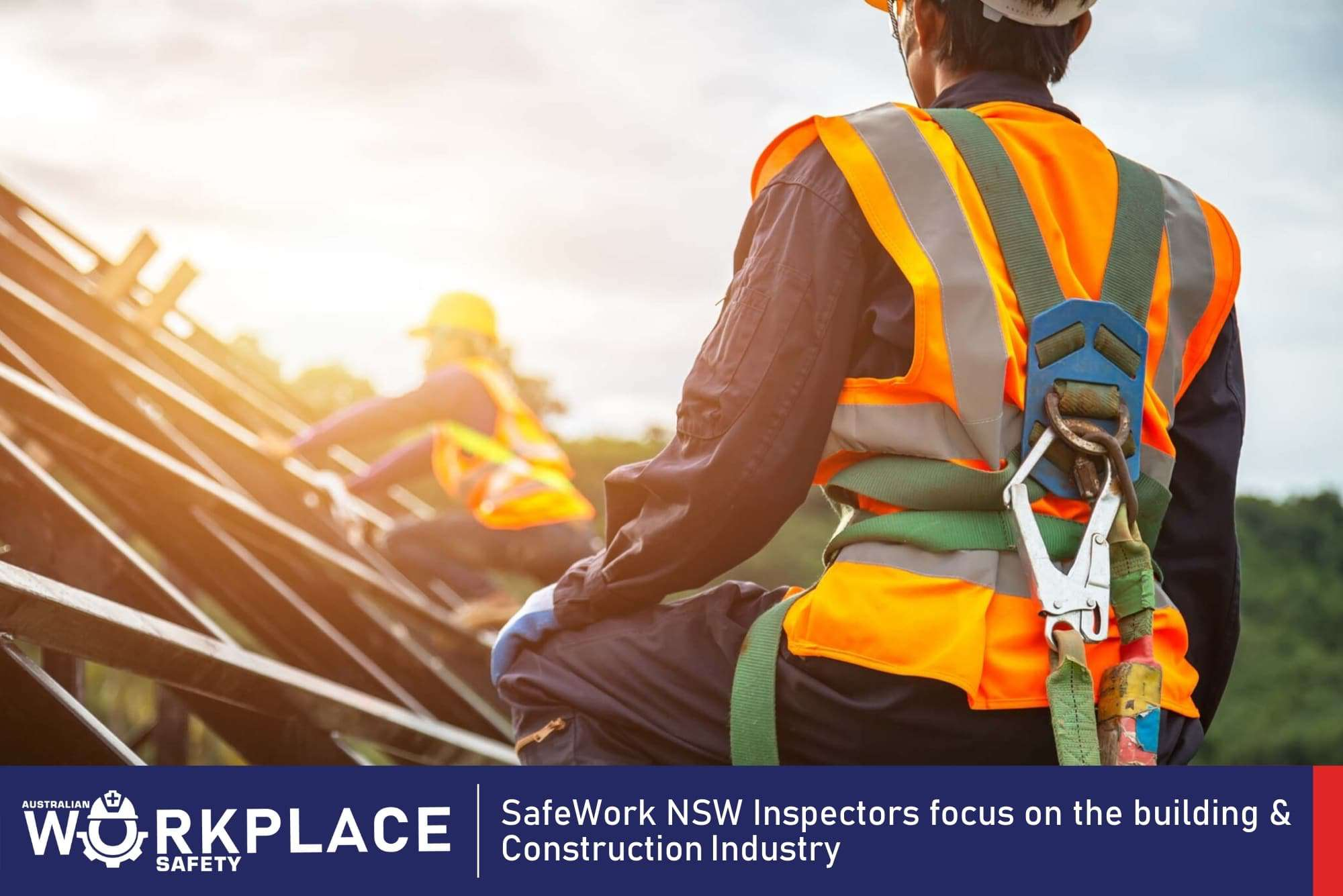 SafeWork NSW Inspectors focus on the building & Construction Industry